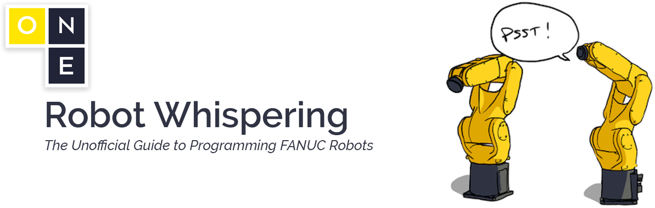 Robot Whispering - The Unofficial Guide to Programming FANUC Robots