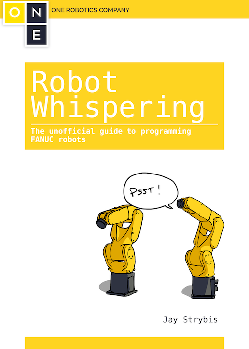 Robot Whispering - The Unofficial Guide to Programming FANUC